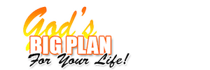 God's Big Plan For Your Life